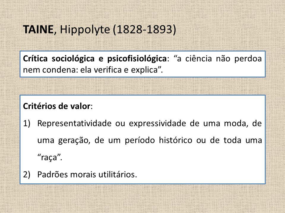 """TAINE, Hippolyte (1828-1893) Crítica sociológica e psicofisiológica: """"a ciência não perdoa nem condena: ela verifica e explica"""". Critérios de valor: 1"""