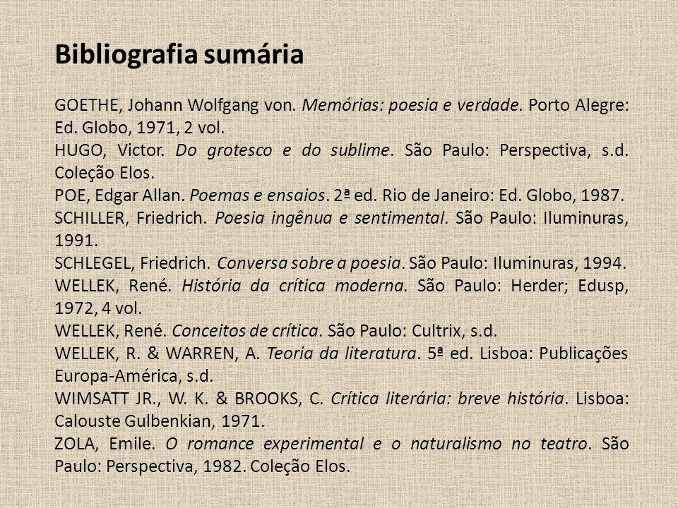 Bibliografia sumária GOETHE, Johann Wolfgang von. Memórias: poesia e verdade. Porto Alegre: Ed. Globo, 1971, 2 vol. HUGO, Victor. Do grotesco e do sub