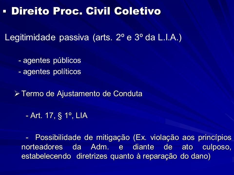  Direito Proc. Civil Coletivo Legitimidade passiva (arts. 2º e 3º da L.I.A.) - agentes públicos - agentes políticos  Termo de Ajustamento de Conduta