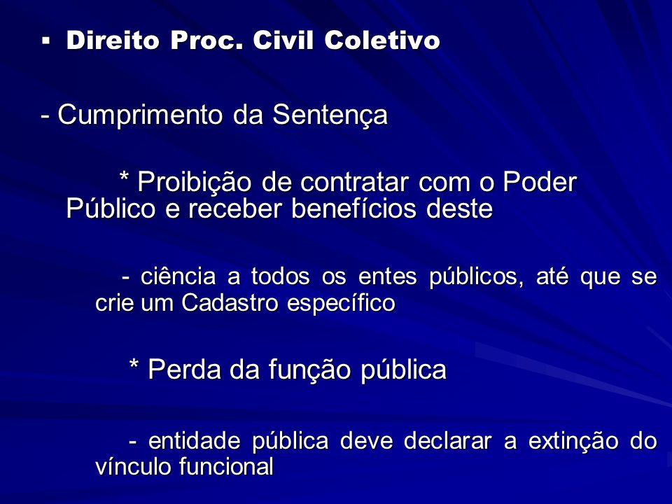  Direito Proc. Civil Coletivo - Cumprimento da Sentença * Proibição de contratar com o Poder Público e receber benefícios deste * Proibição de contra