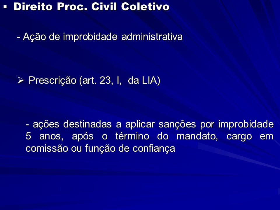  Direito Proc. Civil Coletivo - Ação de improbidade administrativa  Prescrição (art. 23, I, da LIA) - ações destinadas a aplicar sanções por improbi