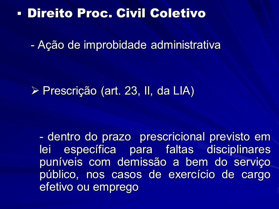  Direito Proc. Civil Coletivo - Ação de improbidade administrativa  Prescrição (art. 23, II, da LIA) - dentro do prazo prescricional previsto em lei