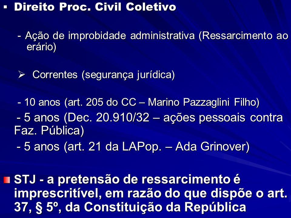  Direito Proc. Civil Coletivo - Ação de improbidade administrativa (Ressarcimento ao erário)  Correntes (segurança jurídica) - 10 anos (art. 205 do