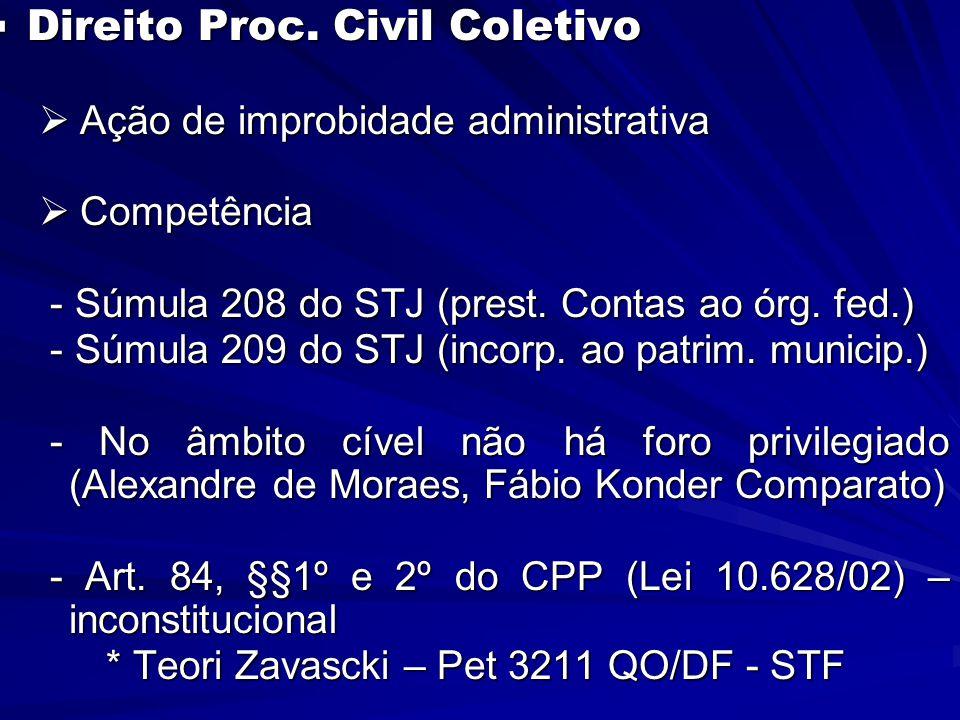  Direito Proc. Civil Coletivo  Ação de improbidade administrativa  Competência - Súmula 208 do STJ (prest. Contas ao órg. fed.) - Súmula 208 do STJ