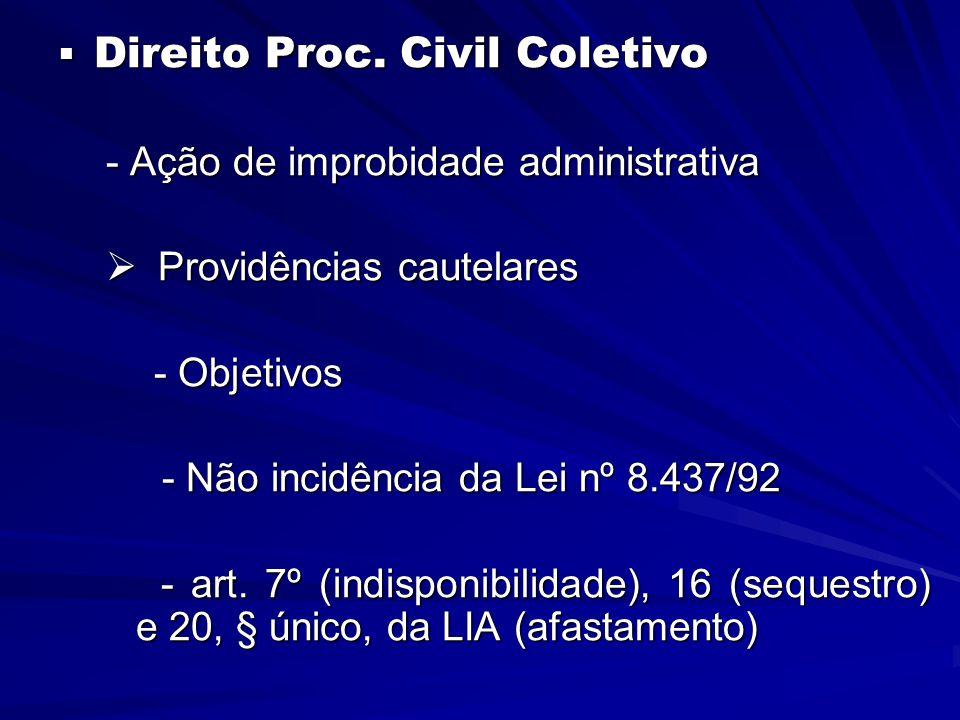  Direito Proc. Civil Coletivo - Ação de improbidade administrativa  Providências cautelares - Objetivos - Não incidência da Lei nº 8.437/92 - Não in