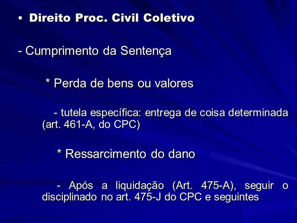  Direito Proc. Civil Coletivo - Cumprimento da Sentença * Perda de bens ou valores * Perda de bens ou valores - tutela específica: entrega de coisa d
