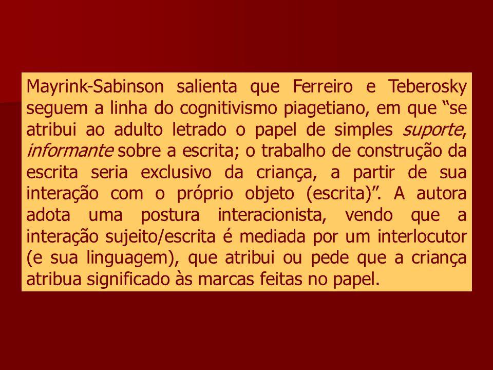 """Mayrink-Sabinson salienta que Ferreiro e Teberosky seguem a linha do cognitivismo piagetiano, em que """"se atribui ao adulto letrado o papel de simples"""