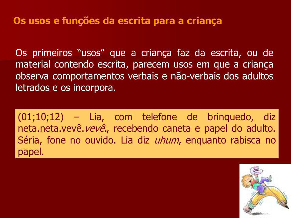 """Os usos e funções da escrita para a criança Os primeiros """"usos"""" que a criança faz da escrita, ou de material contendo escrita, parecem usos em que a c"""