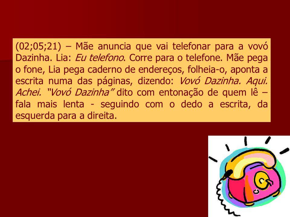 (02;05;21) – Mãe anuncia que vai telefonar para a vovó Dazinha. Lia: Eu telefono. Corre para o telefone. Mãe pega o fone, Lia pega caderno de endereço