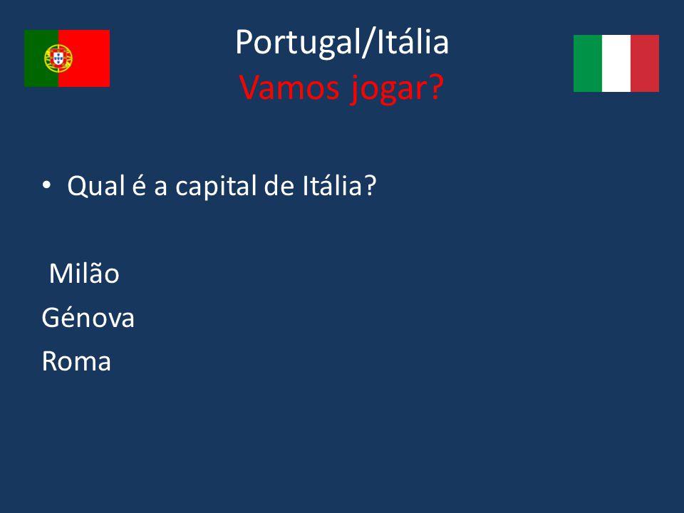 Portugal/Itália Vamos jogar? Qual é a capital de Itália? Milão Génova Roma