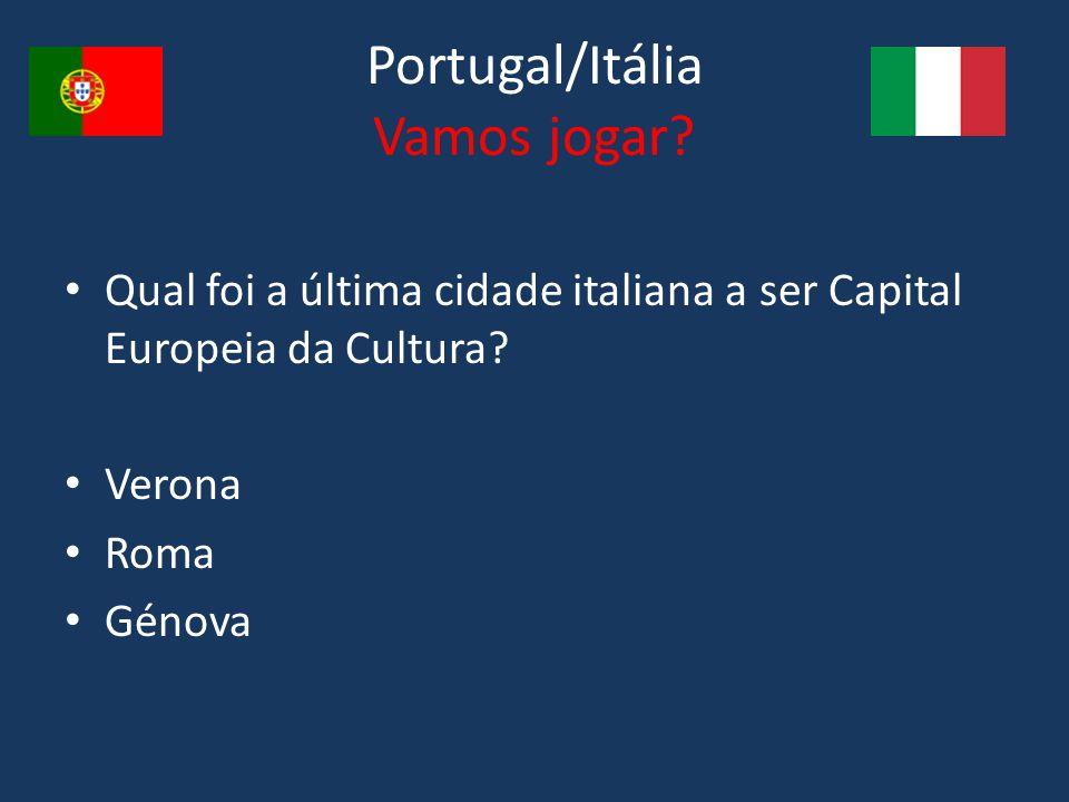 Portugal/Itália Vamos jogar? Qual foi a última cidade italiana a ser Capital Europeia da Cultura? Verona Roma Génova