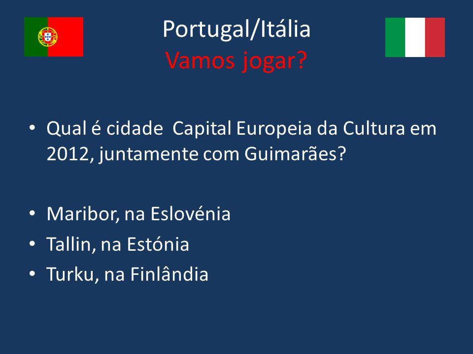 Portugal/Itália Vamos jogar? Qual é cidade Capital Europeia da Cultura em 2012, juntamente com Guimarães? Maribor, na Eslovénia Tallin, na Estónia Tur