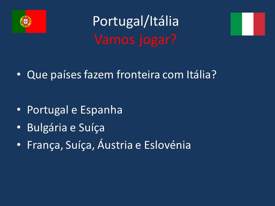 Portugal/Itália Vamos jogar? Que países fazem fronteira com Itália? Portugal e Espanha Bulgária e Suíça França, Suíça, Áustria e Eslovénia