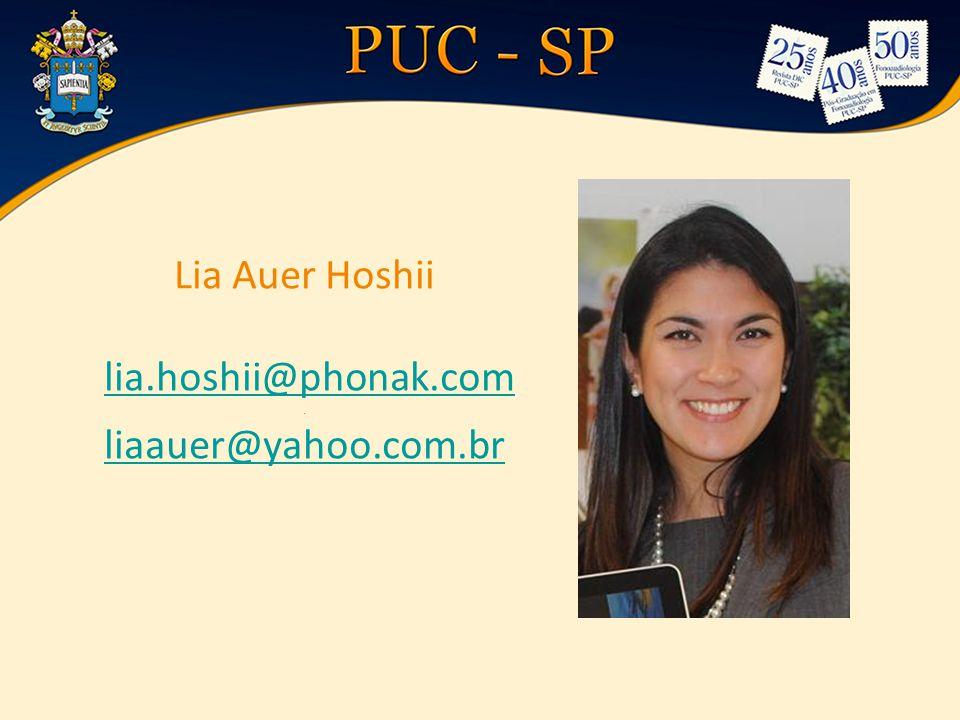 Lia Auer Hoshii lia.hoshii@phonak.com. liaauer@yahoo.com.brlia.hoshii@phonak.com liaauer@yahoo.com.br