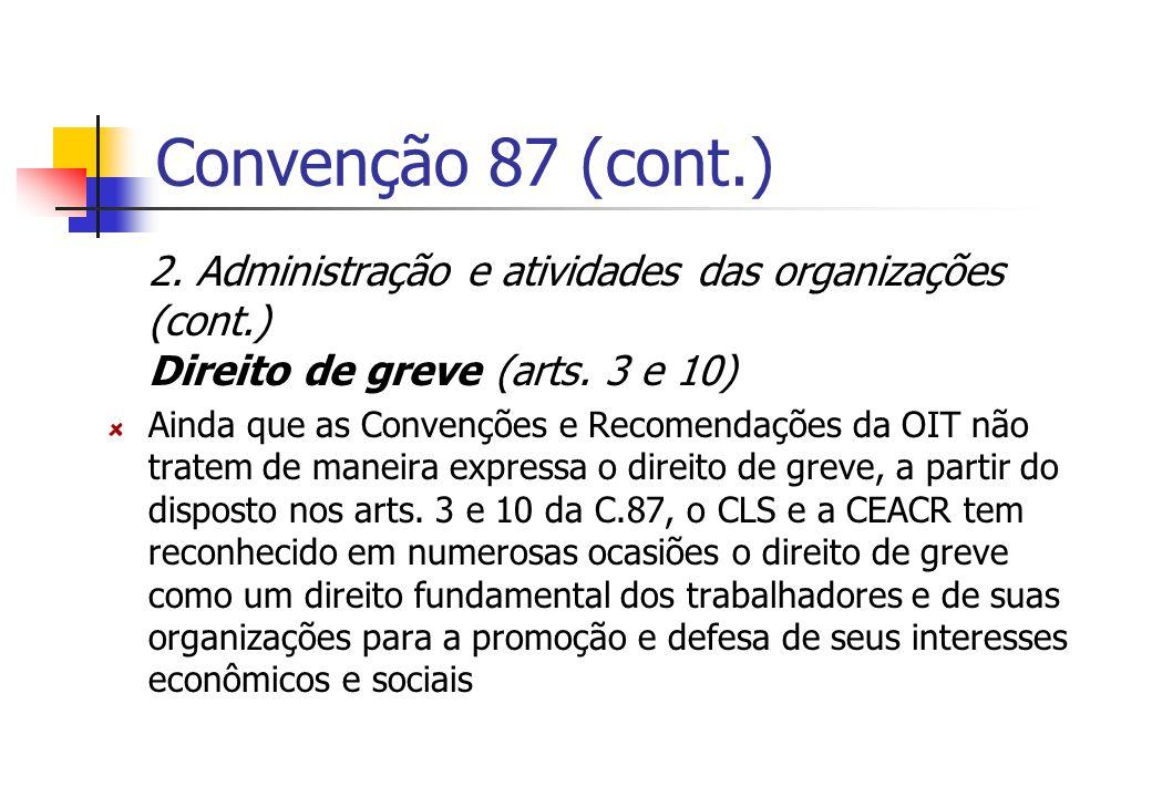Convenção 87 (cont.) 2. Administração e atividades das organizações (cont.) Direito de greve (arts. 3 e 10) Ainda que as Convenções e Recomendações da