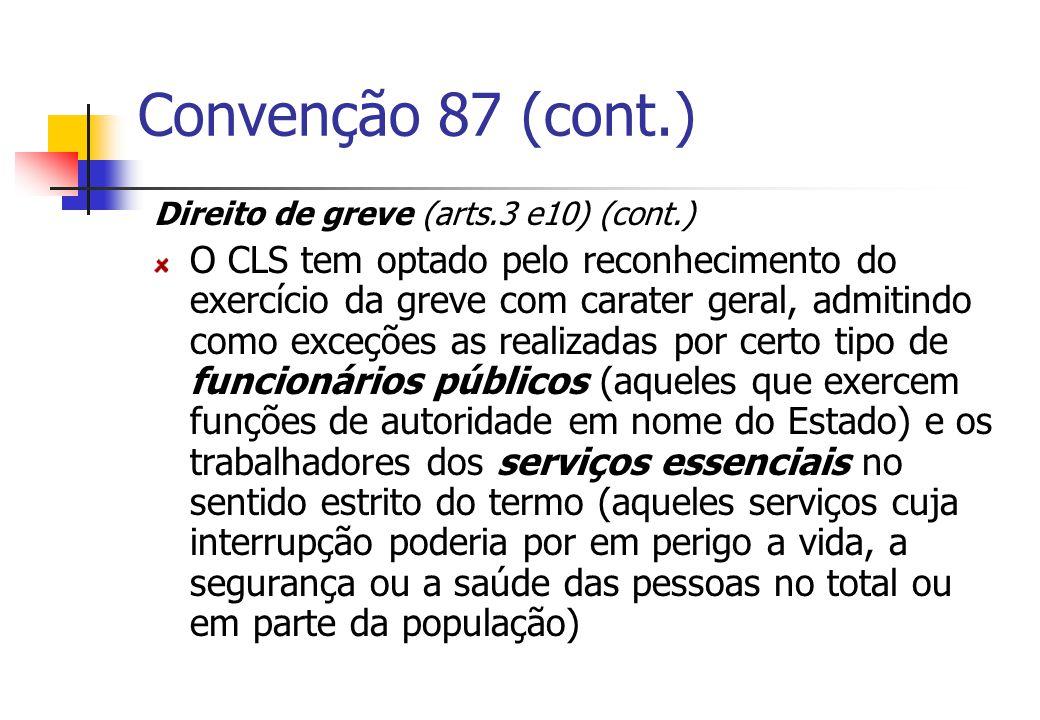 Convenção 87 (cont.) Direito de greve (arts.3 e10) (cont.) O CLS tem optado pelo reconhecimento do exercício da greve com carater geral, admitindo com