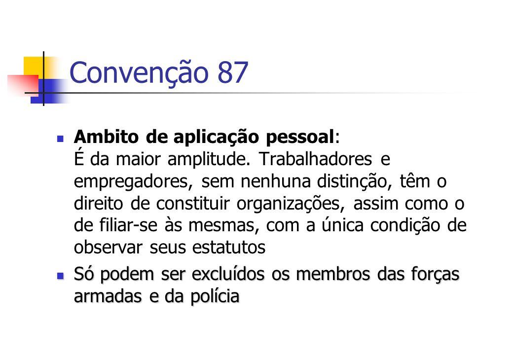 Convenção 87 Ambito de aplicação pessoal: É da maior amplitude. Trabalhadores e empregadores, sem nenhuna distinção, têm o direito de constituir organ