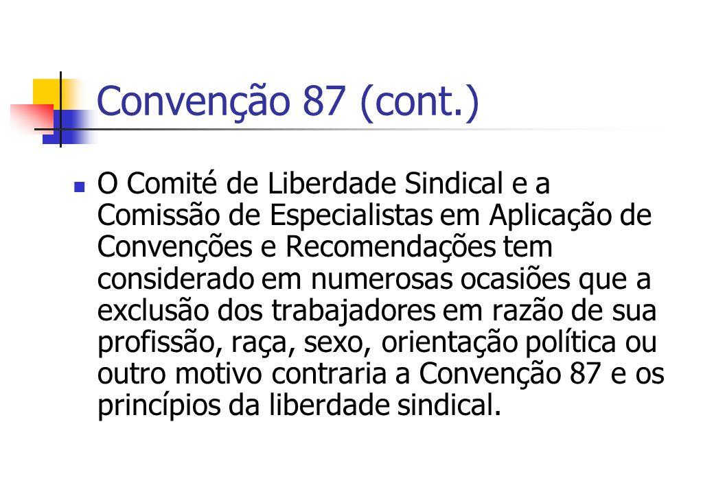 Convenção 87 (cont.) O Comité de Liberdade Sindical e a Comissão de Especialistas em Aplicação de Convenções e Recomendações tem considerado em numero