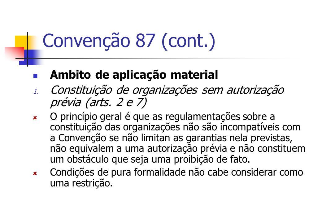 Convenção 87 (cont.) Ambito de aplicação material 1. Constituição de organizações sem autorização prévia (arts. 2 e 7) O princípio geral é que as regu