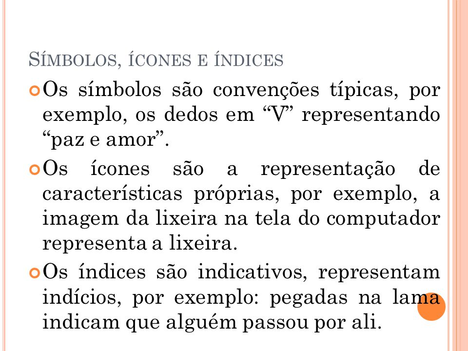 """S ÍMBOLOS, ÍCONES E ÍNDICES Os símbolos são convenções típicas, por exemplo, os dedos em """"V"""" representando """"paz e amor"""". Os ícones são a representação"""