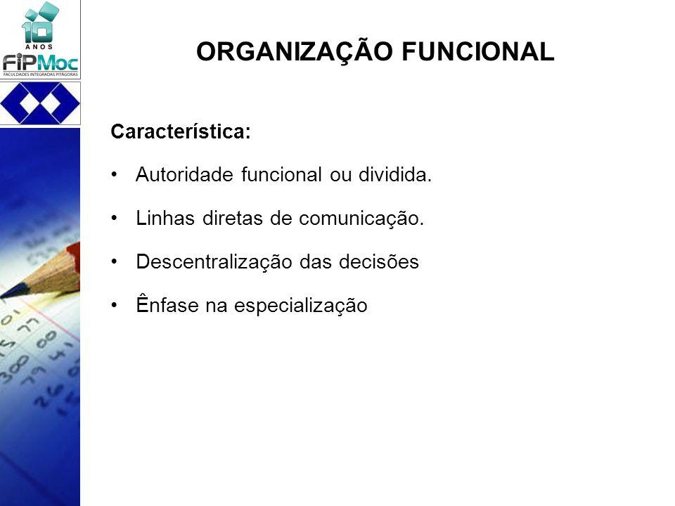 Característica: Autoridade funcional ou dividida. Linhas diretas de comunicação. Descentralização das decisões Ênfase na especialização