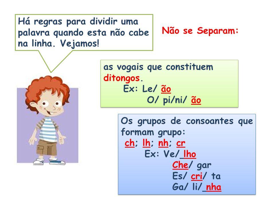 Não se Separam: as vogais que constituem ditongos. Ex: Le/ ão O/ pi/ni/ ão as vogais que constituem ditongos. Ex: Le/ ão O/ pi/ni/ ão Os grupos de con
