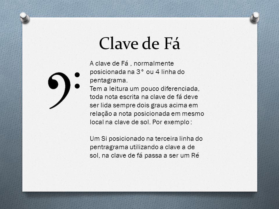 Clave de Fá A clave de Fá, normalmente posicionada na 3° ou 4 linha do pentagrama. Tem a leitura um pouco diferenciada, toda nota escrita na clave de
