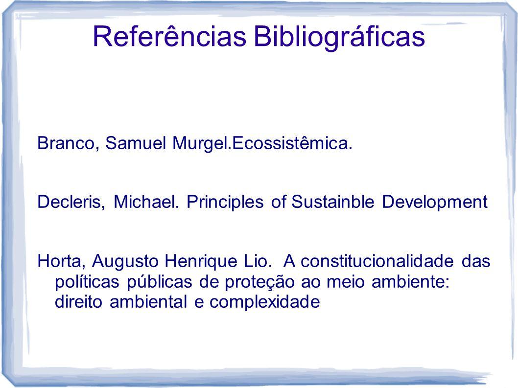 Branco, Samuel Murgel.Ecossistêmica. Decleris, Michael. Principles of Sustainble Development Horta, Augusto Henrique Lio. A constitucionalidade das po
