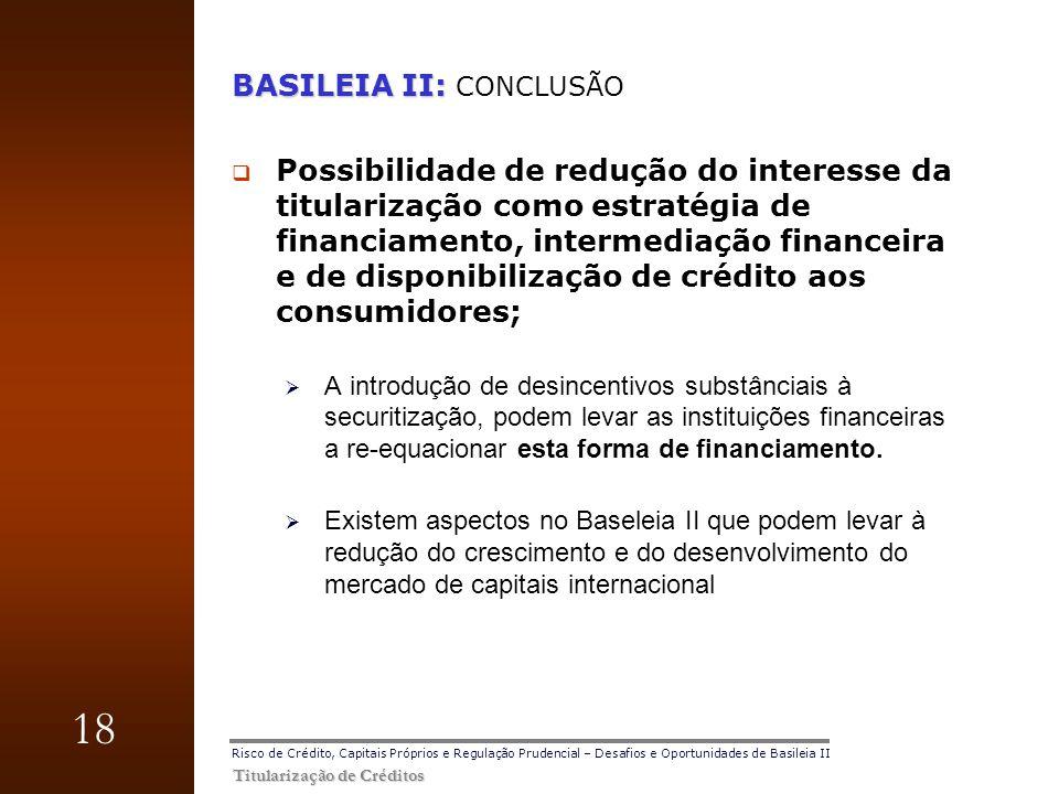 18 Titularização de Créditos Risco de Crédito, Capitais Próprios e Regulação Prudencial – Desafios e Oportunidades de Basileia II BASILEIA II: BASILEI