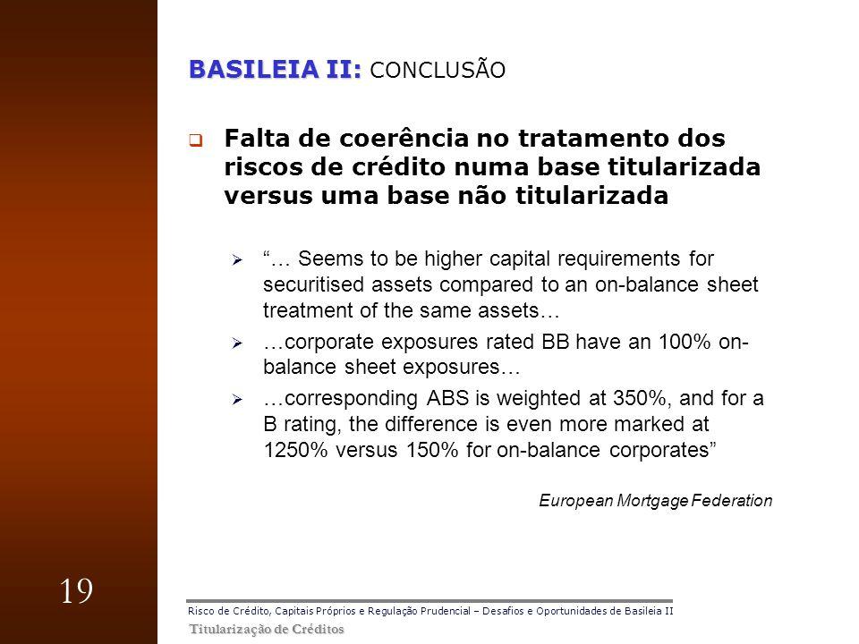 19 Titularização de Créditos Risco de Crédito, Capitais Próprios e Regulação Prudencial – Desafios e Oportunidades de Basileia II BASILEIA II: BASILEI