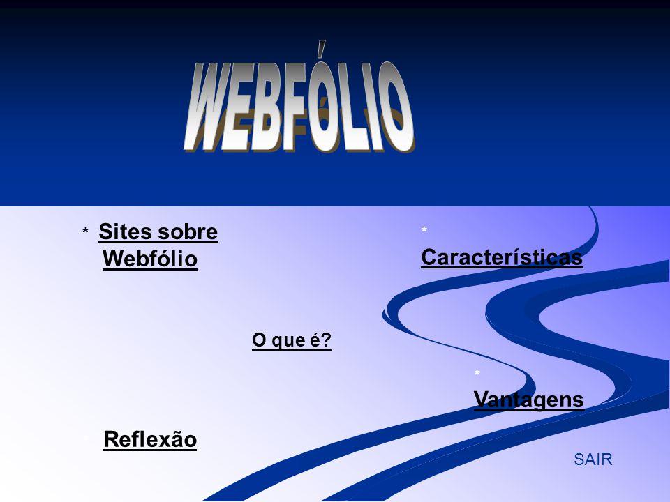 O que é? * Características Características * Vantagens Vantagens * Sites sobre Webfólio Sites sobre Webfólio * Reflexão Reflexão SAIR
