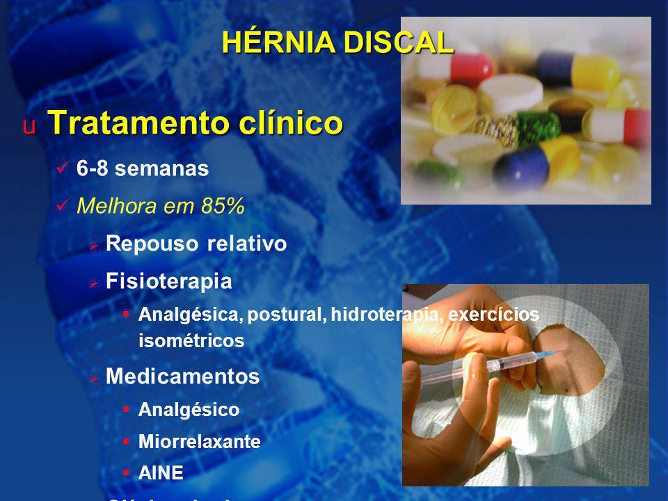 18 HÉRNIA DISCAL u Tratamento clínico 6-8 semanas Melhora em 85%  Repouso relativo  Fisioterapia  Analgésica, postural, hidroterapia, exercícios is