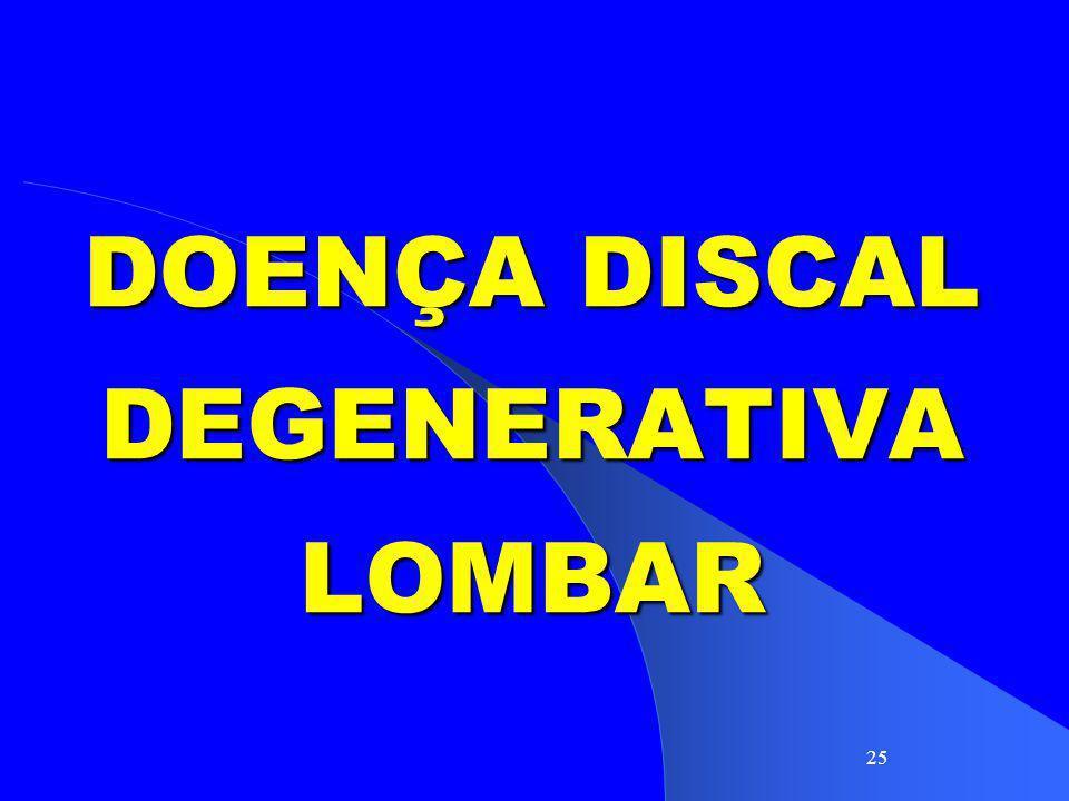 25 DOENÇA DISCAL DEGENERATIVA LOMBAR