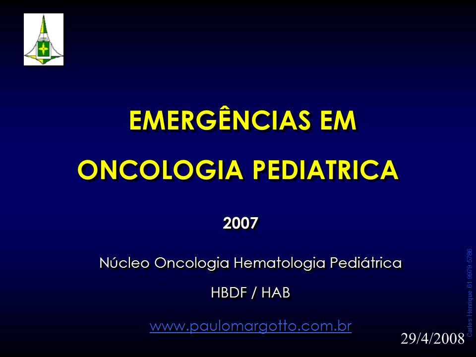 Carlos Henrique 61 9979 5786 EMERGÊNCIAS EM ONCOLOGIA PEDIATRICA EMERGÊNCIAS EM ONCOLOGIA PEDIATRICA 20072007 Núcleo Oncologia Hematologia Pediátrica