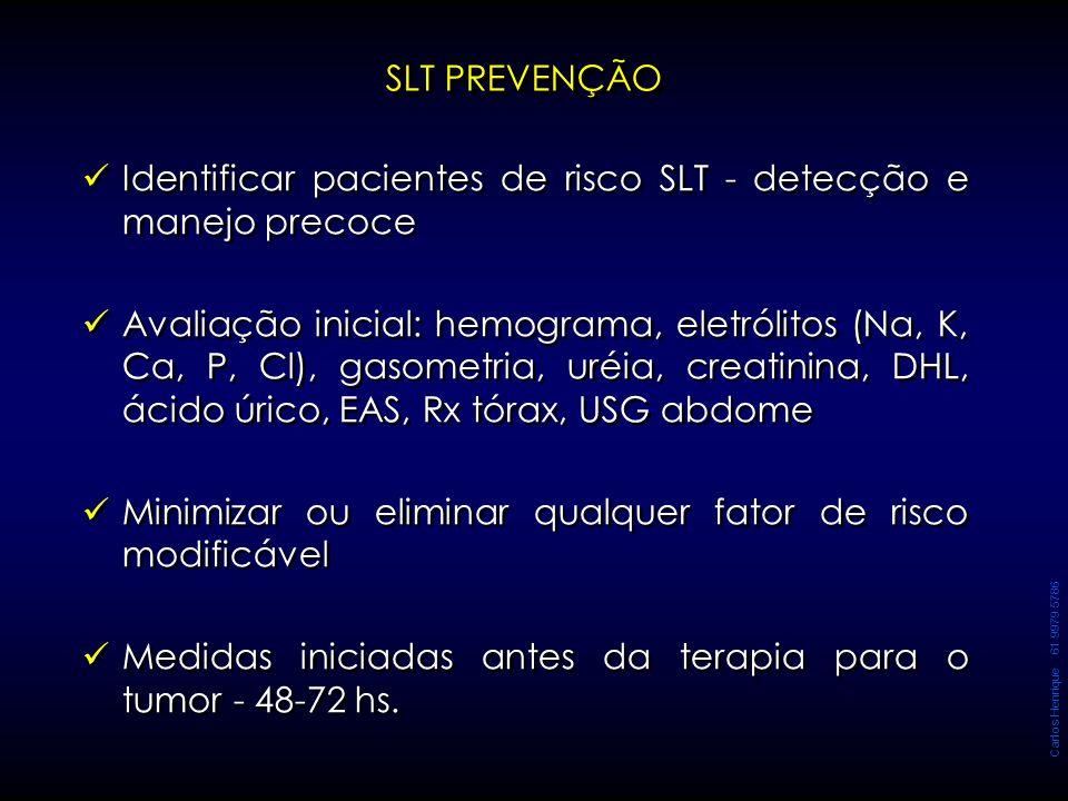 Carlos Henrique 61 9979 5786 SLT PREVENÇÃO Identificar pacientes de risco SLT - detecção e manejo precoce Avaliação inicial: hemograma, eletrólitos (N
