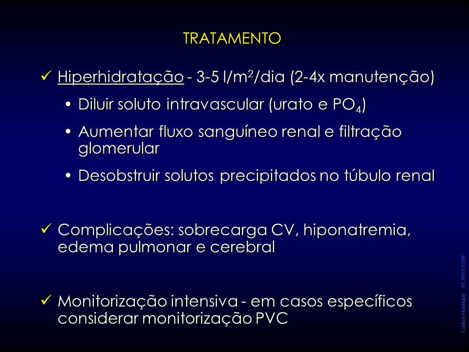 Carlos Henrique 61 9979 5786 TRATAMENTOTRATAMENTO Hiperhidratação - 3-5 l/m 2 /dia (2-4x manutenção) Diluir soluto intravascular (urato e PO 4 ) Aumen