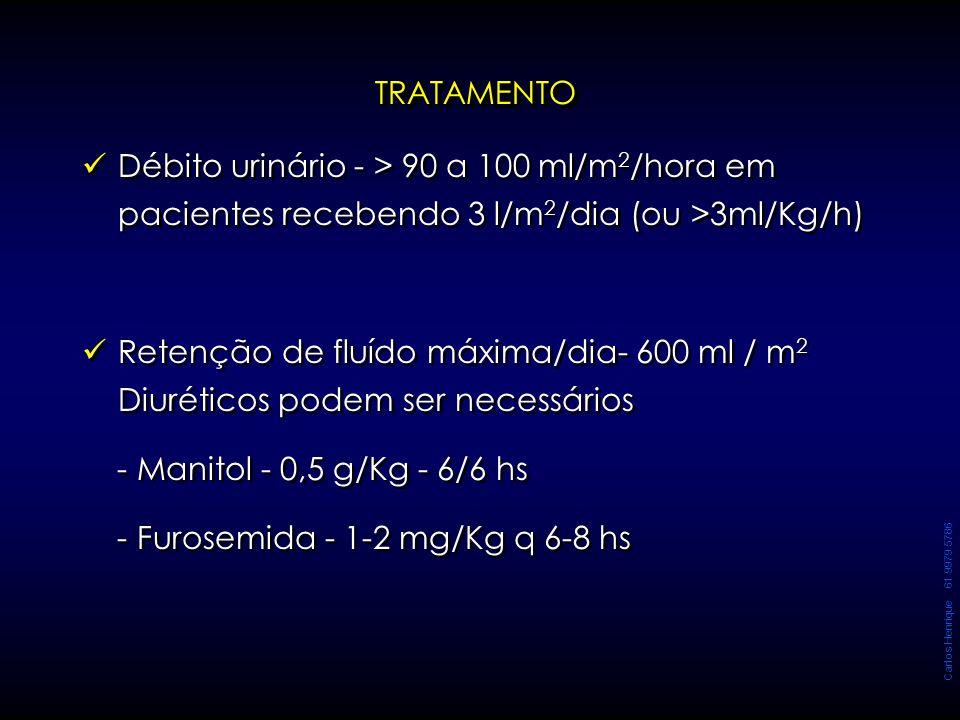 Carlos Henrique 61 9979 5786 TRATAMENTOTRATAMENTO Débito urinário - > 90 a 100 ml/m 2 /hora em pacientes recebendo 3 l/m 2 /dia (ou >3ml/Kg/h) Retençã