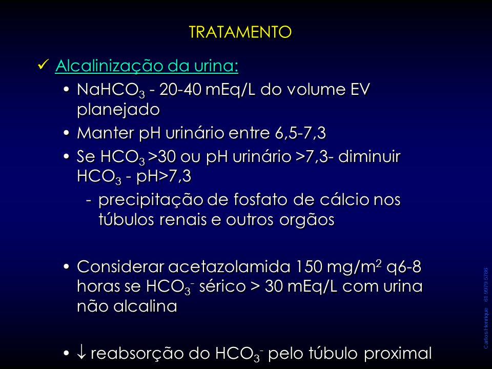 Carlos Henrique 61 9979 5786 TRATAMENTOTRATAMENTO Alcalinização da urina: NaHCO 3 - 20-40 mEq/L do volume EV planejado Manter pH urinário entre 6,5-7,