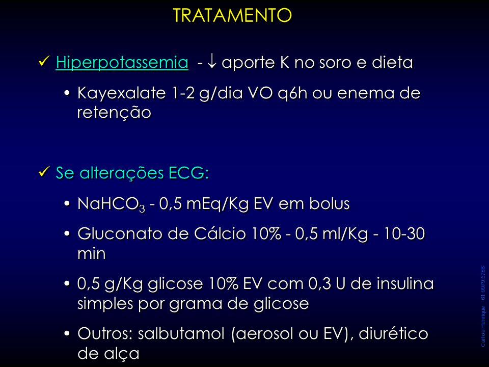 Carlos Henrique 61 9979 5786 Hiperpotassemia -  aporte K no soro e dieta Kayexalate 1-2 g/dia VO q6h ou enema de retenção Se alterações ECG: NaHCO 3