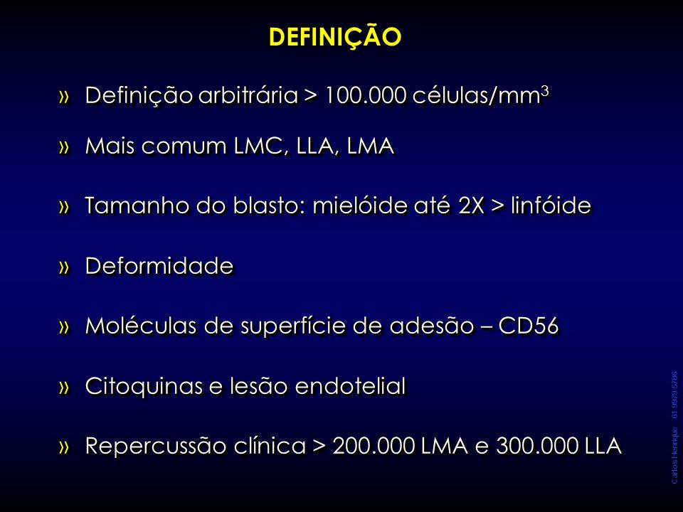 Carlos Henrique 61 9979 5786 DEFINIÇÃO »Definição arbitrária > 100.000 células/mm 3 »Mais comum LMC, LLA, LMA »Tamanho do blasto: mielóide até 2X > li