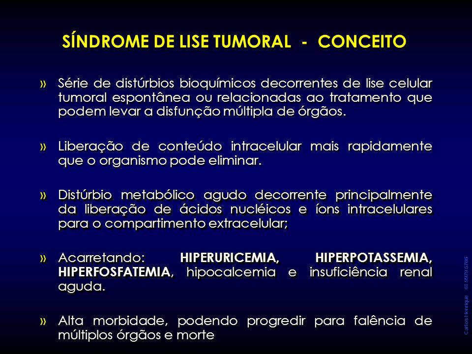 Carlos Henrique 61 9979 5786 SÍNDROME DE LISE TUMORAL - CONCEITO » »Série de distúrbios bioquímicos decorrentes de lise celular tumoral espontânea ou