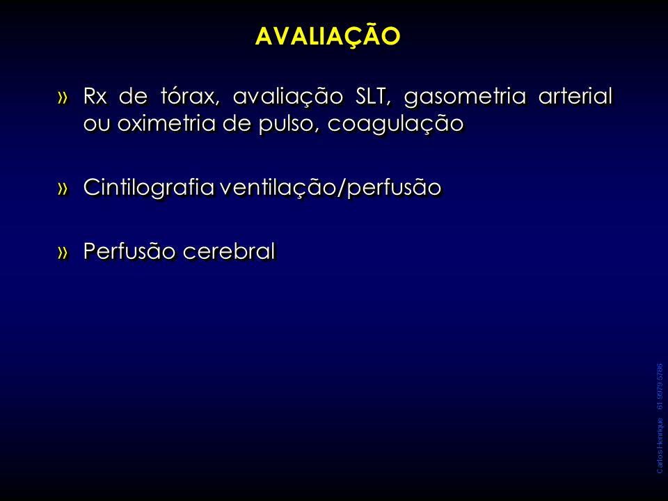 Carlos Henrique 61 9979 5786 AVALIAÇÃO »Rx de tórax, avaliação SLT, gasometria arterial ou oximetria de pulso, coagulação »Cintilografia ventilação/pe
