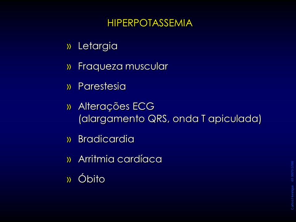 Carlos Henrique 61 9979 5786 » »Letargia » »Fraqueza muscular » »Parestesia » »Alterações ECG (alargamento QRS, onda T apiculada) » »Bradicardia » »Ar