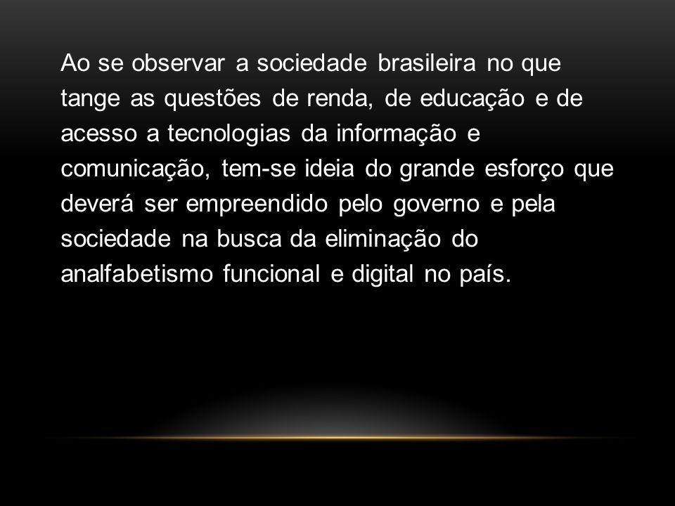 Ao se observar a sociedade brasileira no que tange as questões de renda, de educação e de acesso a tecnologias da informação e comunicação, tem-se ide