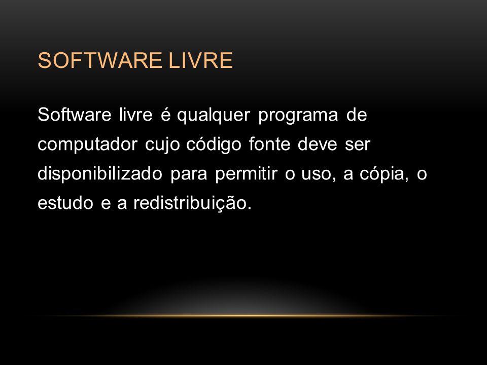 SOFTWARE LIVRE Software livre é qualquer programa de computador cujo código fonte deve ser disponibilizado para permitir o uso, a cópia, o estudo e a