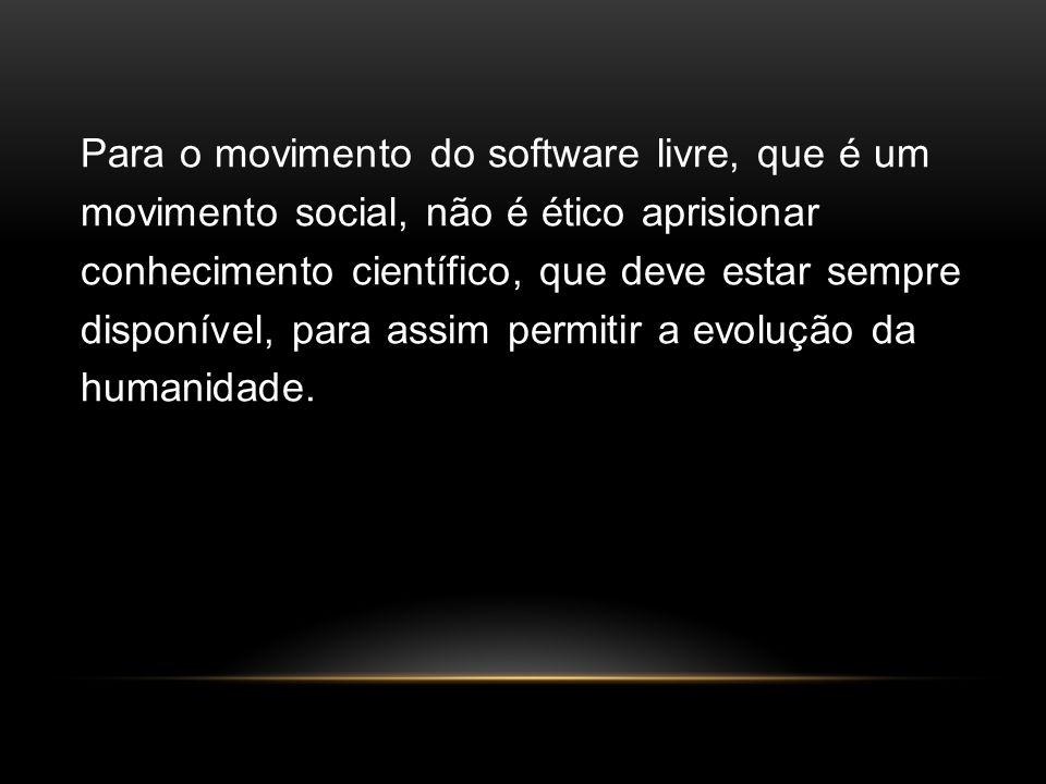 Para o movimento do software livre, que é um movimento social, não é ético aprisionar conhecimento científico, que deve estar sempre disponível, para assim permitir a evolução da humanidade.