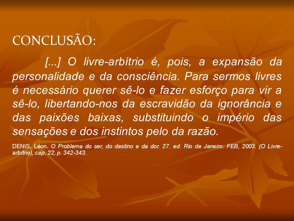 CONCLUSÃO: [...] O livre-arbítrio é, pois, a expansão da personalidade e da consciência. Para sermos livres é necessário querer sê-lo e fazer esforço