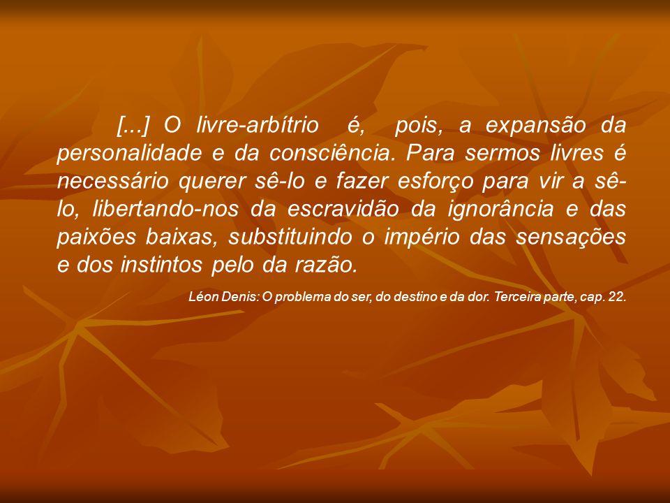 [...] O livre-arbítrio é, pois, a expansão da personalidade e da consciência.