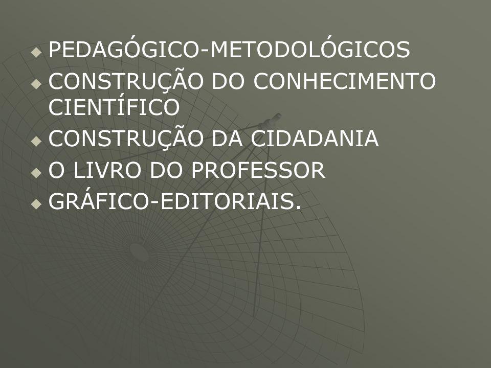   PEDAGÓGICO-METODOLÓGICOS   CONSTRUÇÃO DO CONHECIMENTO CIENTÍFICO   CONSTRUÇÃO DA CIDADANIA   O LIVRO DO PROFESSOR   GRÁFICO-EDITORIAIS.