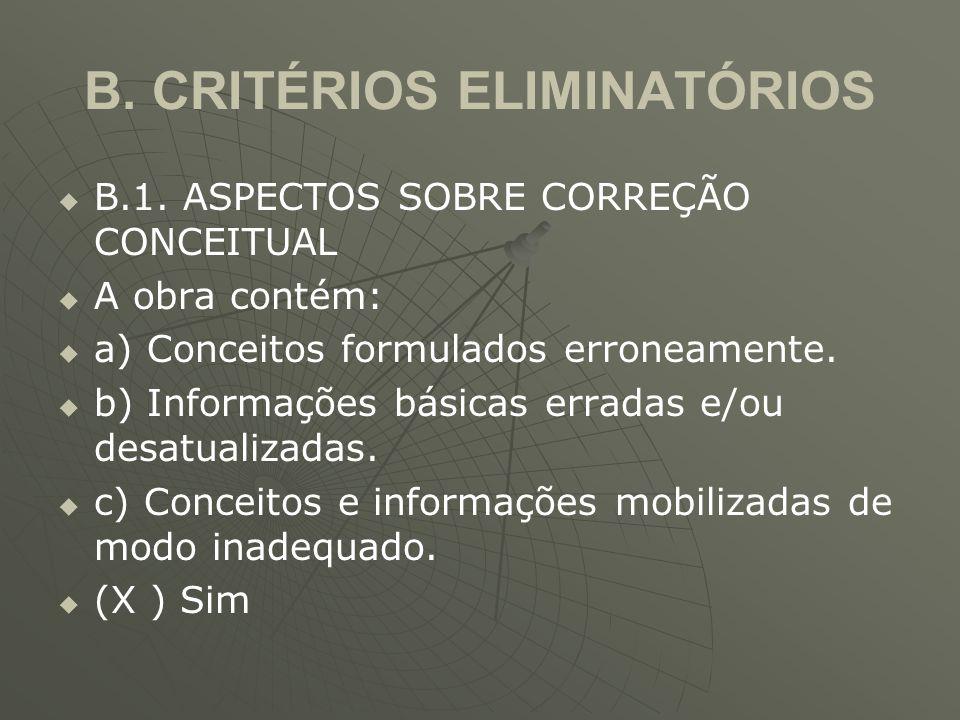 B. CRITÉRIOS ELIMINATÓRIOS   B.1. ASPECTOS SOBRE CORREÇÃO CONCEITUAL   A obra contém:   a) Conceitos formulados erroneamente.   b) Informações